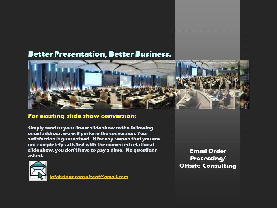 Email Order Processing/ Offsite Consulting For existing slide show conversion: Simply send us your linear slide show to the following email address, we will perform the conversion.