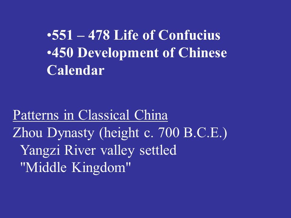 551 – 478 Life of Confucius 450 Development of Chinese Calendar Patterns in Classical China Zhou Dynasty (height c. 700 B.C.E.) Yangzi River valley se