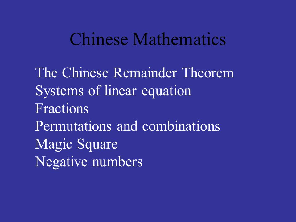 Chinese Mathematics The Chinese Remainder Theorem Systems of linear equation Fractions Permutations and combinations Magic Square Negative numbers