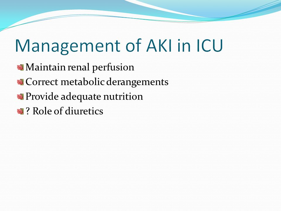 Maintain renal perfusion Correct metabolic derangements Provide adequate nutrition ? Role of diuretics