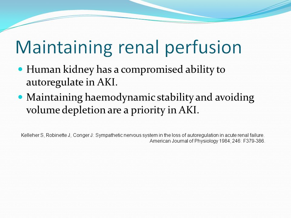 Human kidney has a compromised ability to autoregulate in AKI. Maintaining haemodynamic stability and avoiding volume depletion are a priority in AKI.