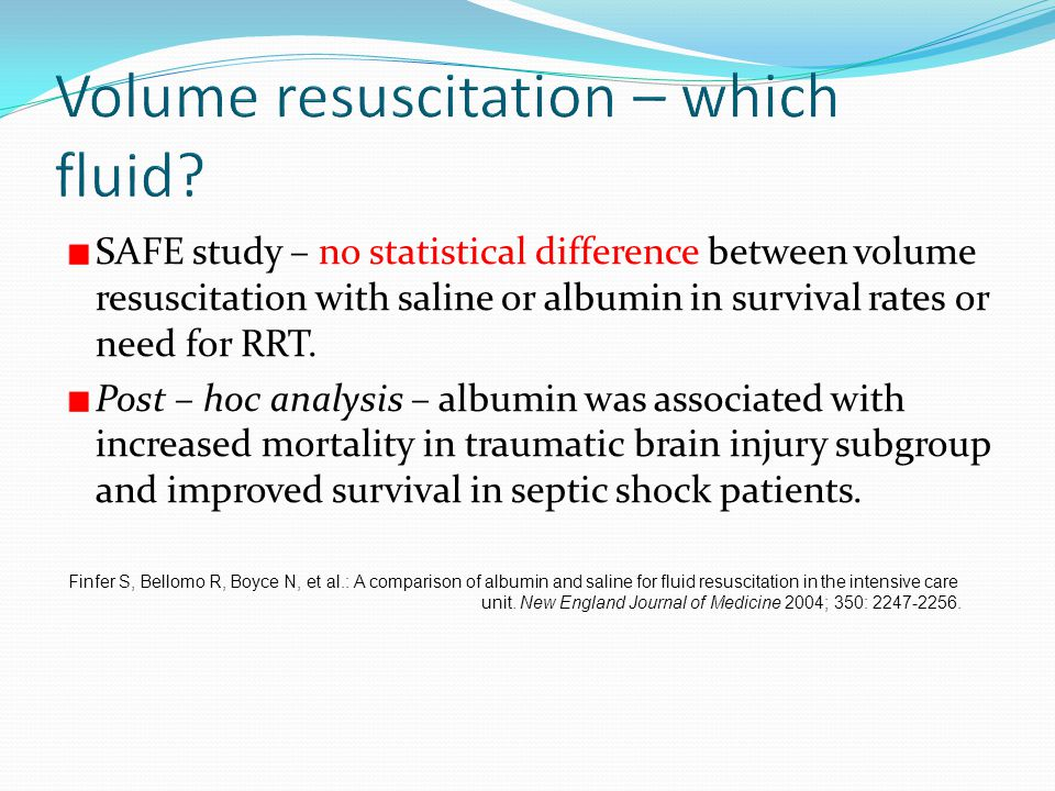 SAFE study – no statistical difference between volume resuscitation with saline or albumin in survival rates or need for RRT. Post – hoc analysis – al
