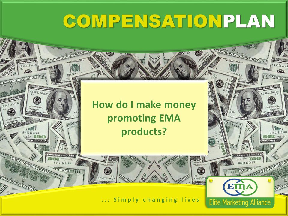 COMPENSATIONPLAN How do I make money promoting EMA products?