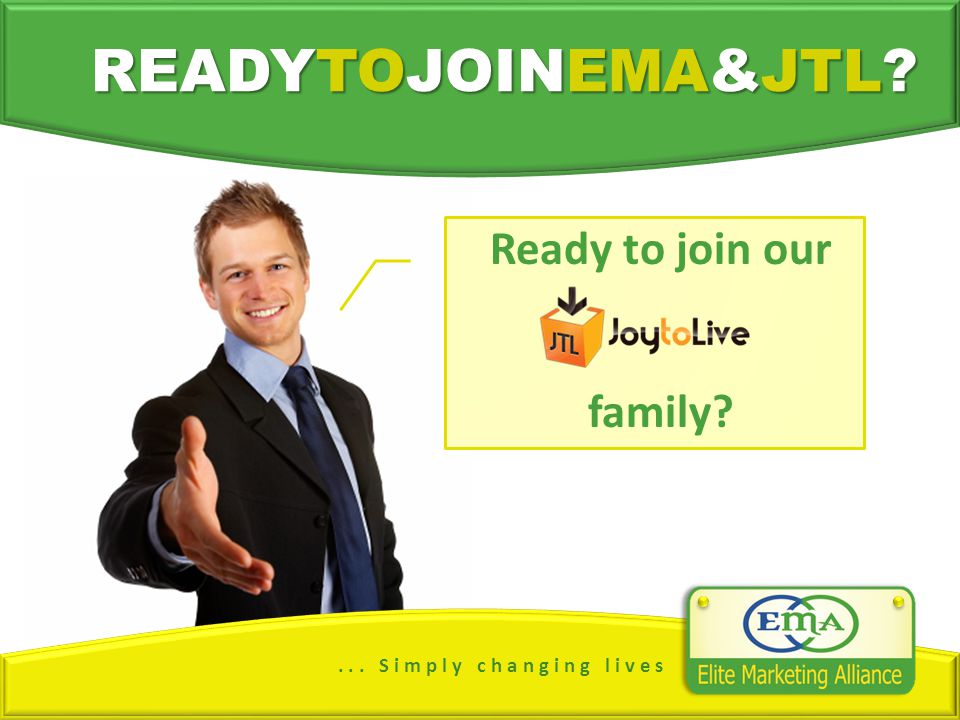 ... S i m p l y c h a n g i n g l i v e s READYTOJOINEMA&JTL Ready to join our family