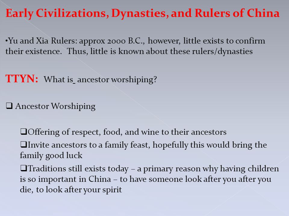 Early Civilizations, Dynasties, and Rulers of China Yu and Xia Rulers: approx 2000 B.C., however, little exists to confirm their existence.