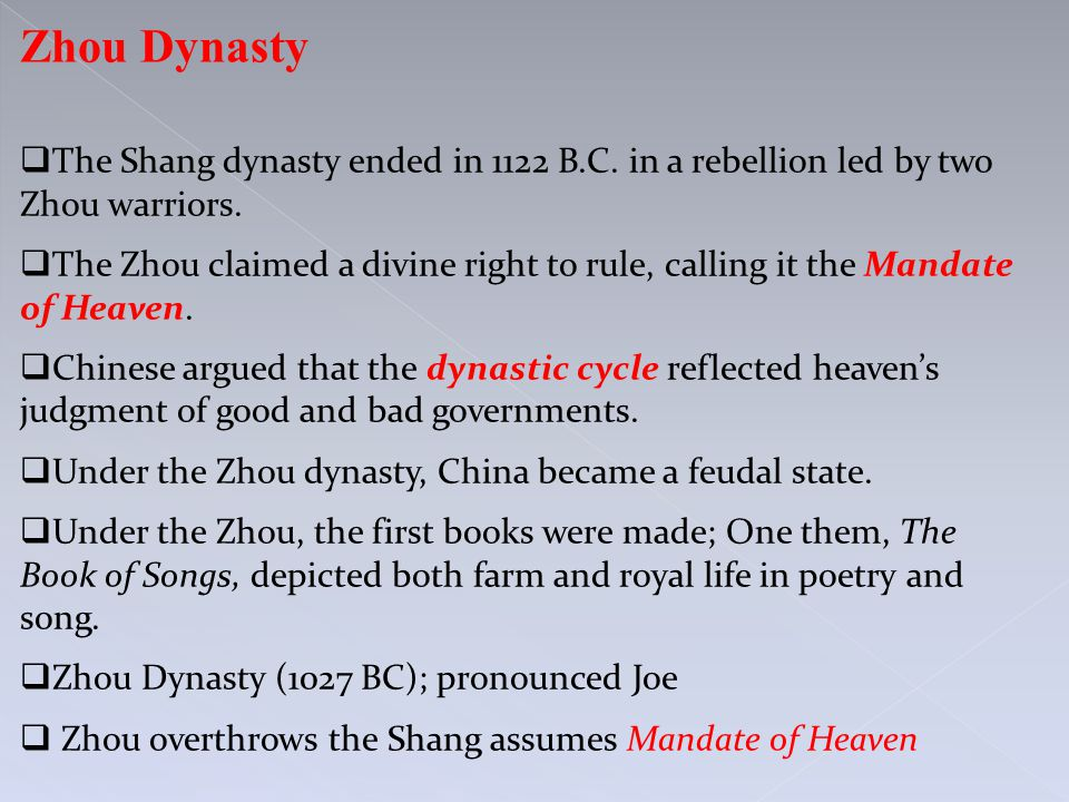 Zhou Dynasty  The Shang dynasty ended in 1122 B.C. in a rebellion led by two Zhou warriors.  The Zhou claimed a divine right to rule, calling it the
