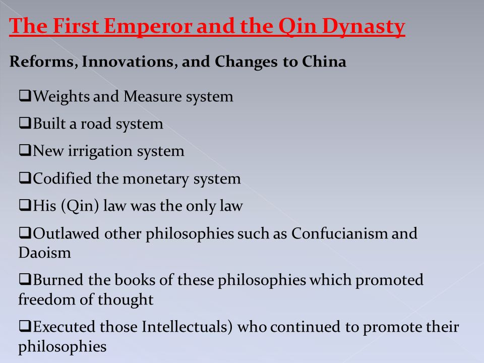 The First Emperor and the Qin Dynasty Reforms, Innovations, and Changes to China  Weights and Measure system  Built a road system  New irrigation s
