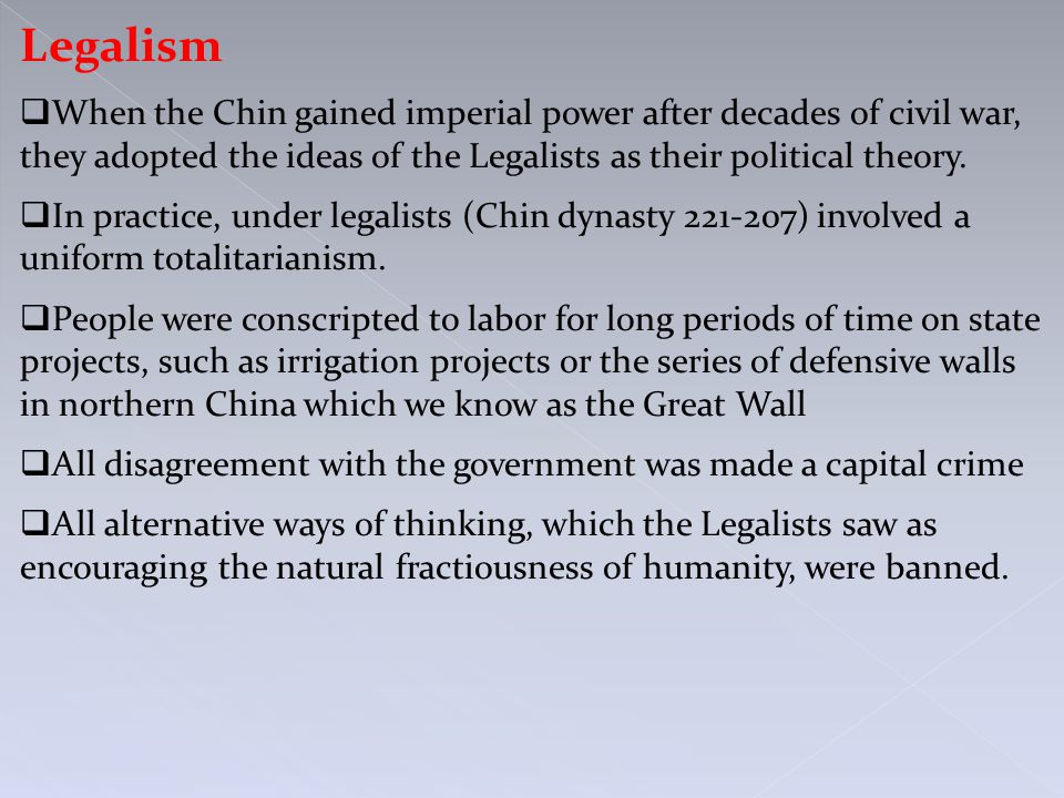 Legalism  When the Chin gained imperial power after decades of civil war, they adopted the ideas of the Legalists as their political theory.  In pra