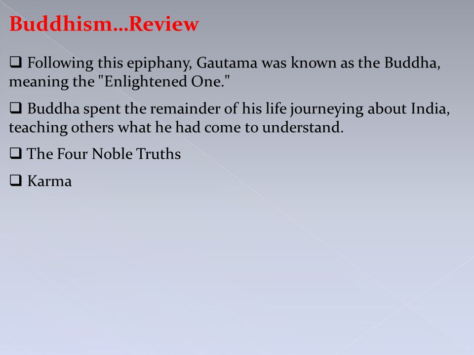 Buddhism…Review  Following this epiphany, Gautama was known as the Buddha, meaning the