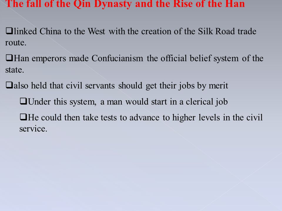 The fall of the Qin Dynasty and the Rise of the Han  linked China to the West with the creation of the Silk Road trade route.