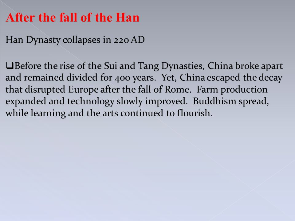 After the fall of the Han Han Dynasty collapses in 220 AD  Before the rise of the Sui and Tang Dynasties, China broke apart and remained divided for 400 years.
