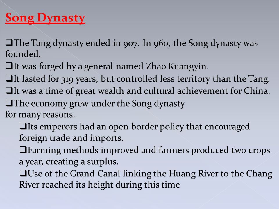 Song Dynasty  The Tang dynasty ended in 907. In 960, the Song dynasty was founded.  It was forged by a general named Zhao Kuangyin.  It lasted for