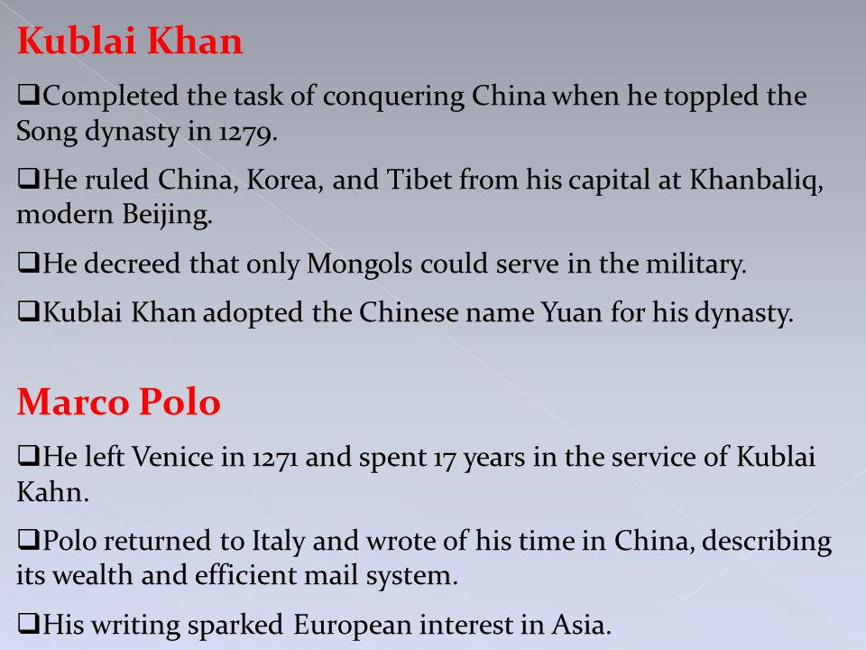 Kublai Khan  Completed the task of conquering China when he toppled the Song dynasty in 1279.
