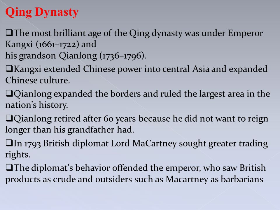  The most brilliant age of the Qing dynasty was under Emperor Kangxi (1661–1722) and his grandson Qianlong (1736–1796).