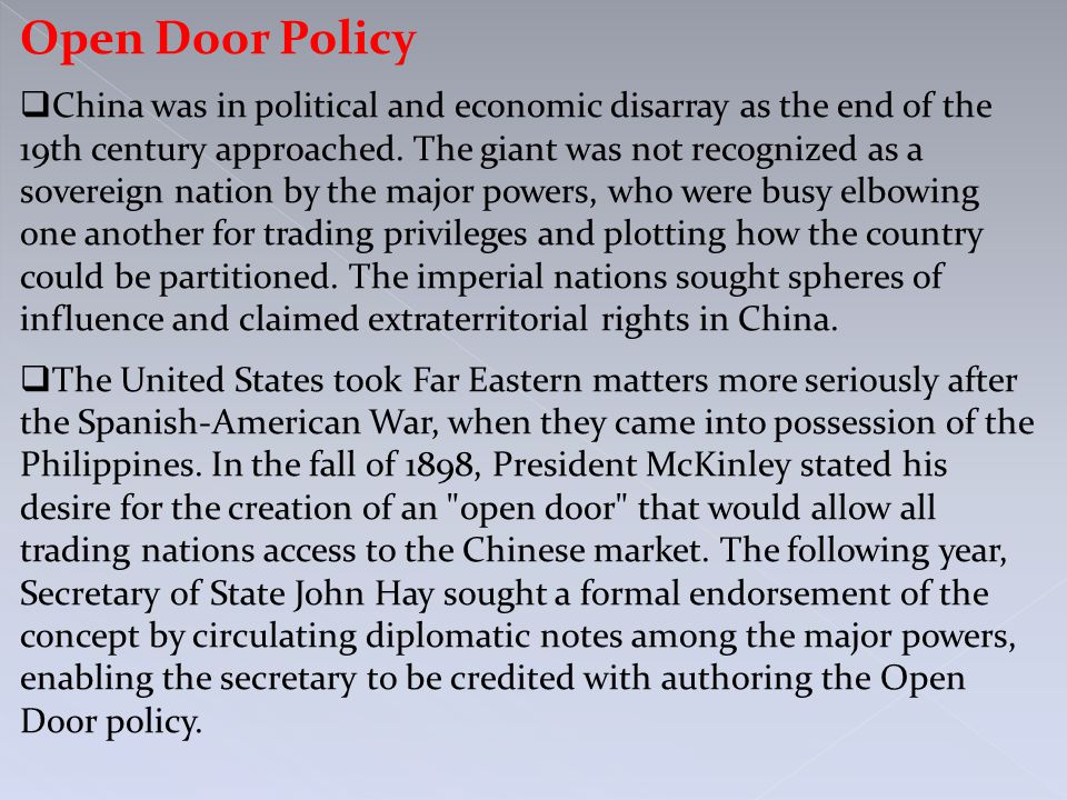 Open Door Policy  China was in political and economic disarray as the end of the 19th century approached.