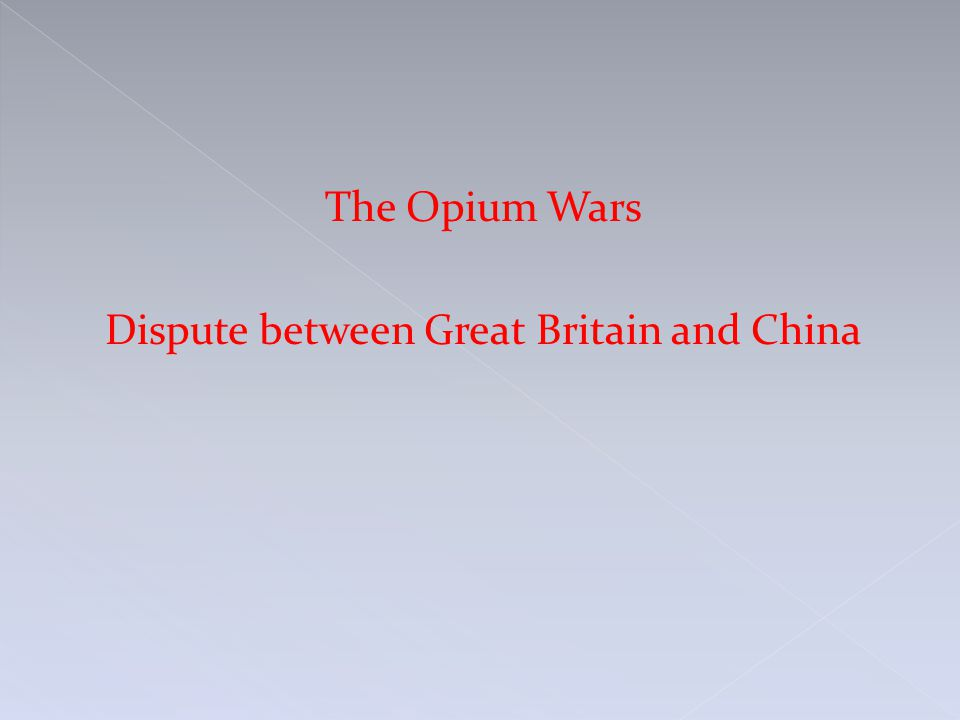 The Opium Wars Dispute between Great Britain and China