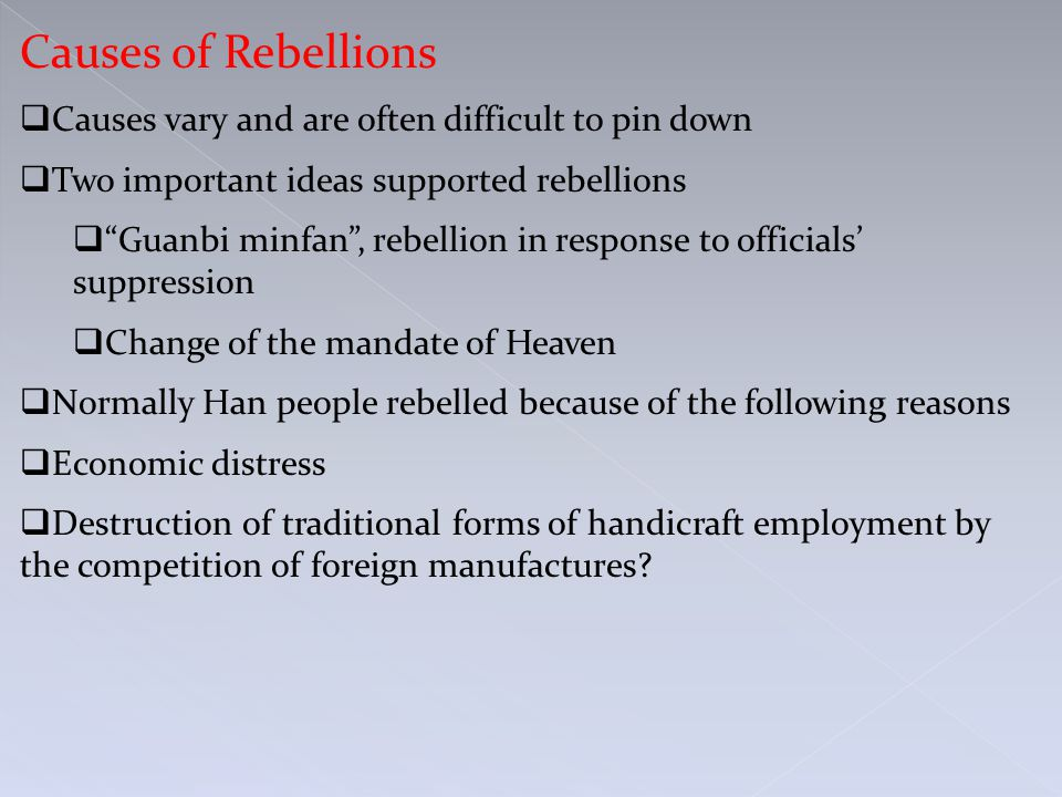"""Causes of Rebellions  Causes vary and are often difficult to pin down  Two important ideas supported rebellions  """"Guanbi minfan"""", rebellion in resp"""