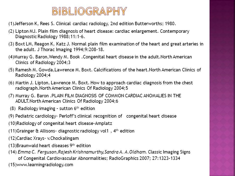 (1)Jefferson K, Rees S. Clinical cardiac radiology, 2nd edition Butterworths; 1980. (2) Lipton MJ. Plain film diagnosis of heart disease: cardiac enla