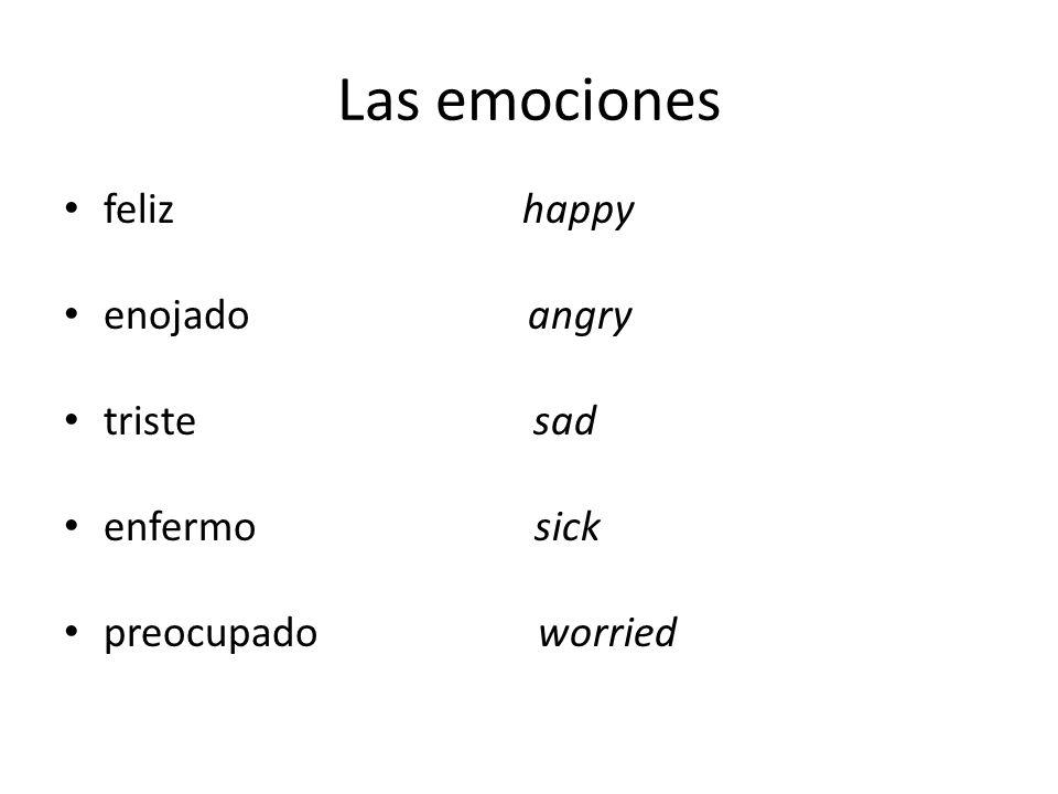 Las emociones feliz happy enojado angry triste sad enfermo sick preocupado worried