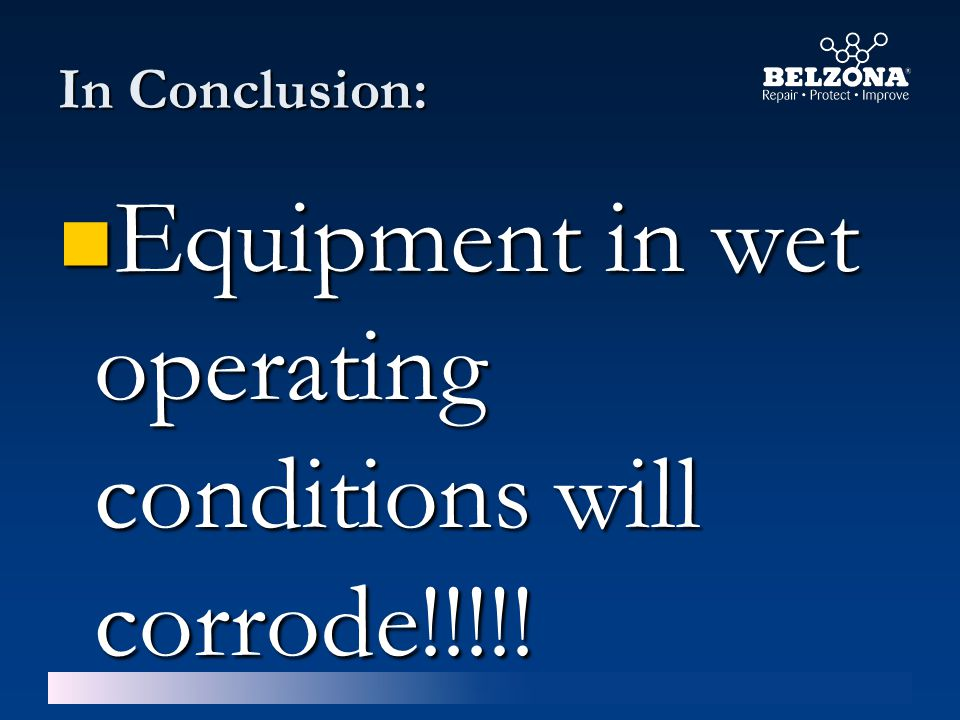 In Conclusion: Equipment in wet operating conditions will corrode!!!!.