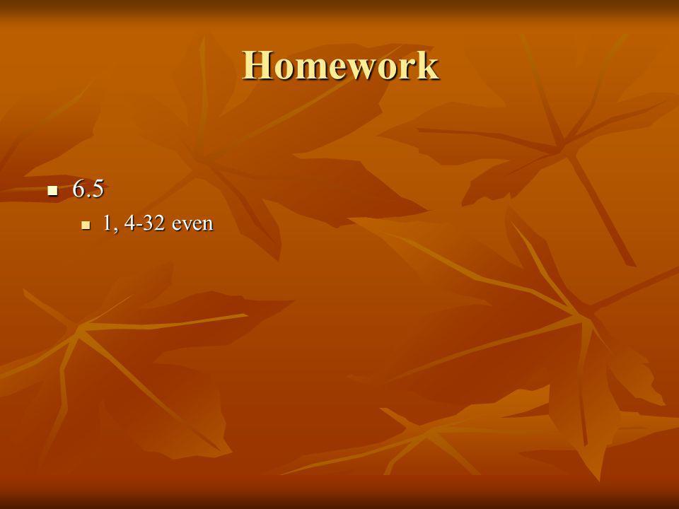 Homework 6.5 6.5 1, 4-32 even 1, 4-32 even