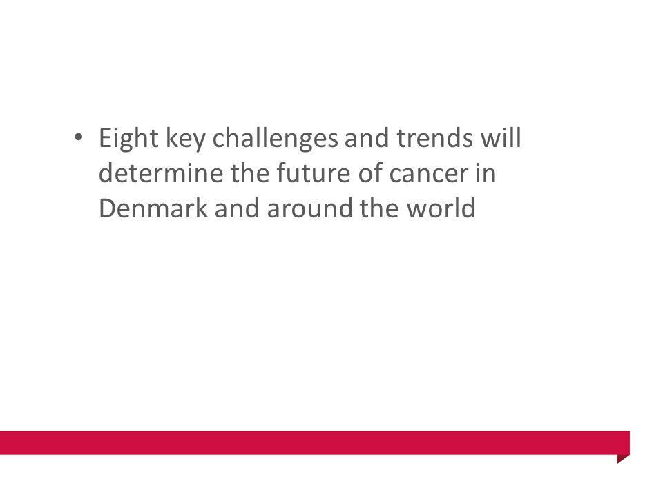 Eight key challenges and trends will determine the future of cancer in Denmark and around the world