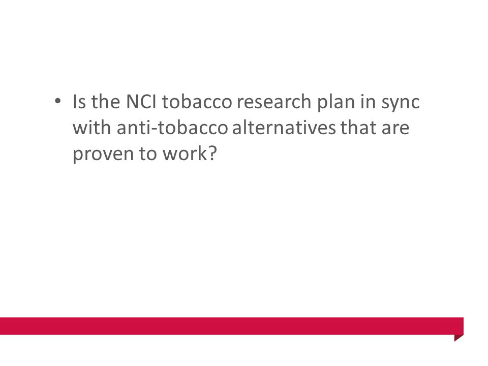Is the NCI tobacco research plan in sync with anti-tobacco alternatives that are proven to work?
