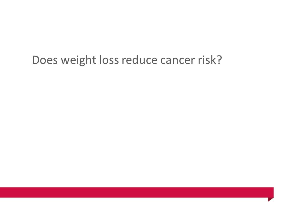 Does weight loss reduce cancer risk?