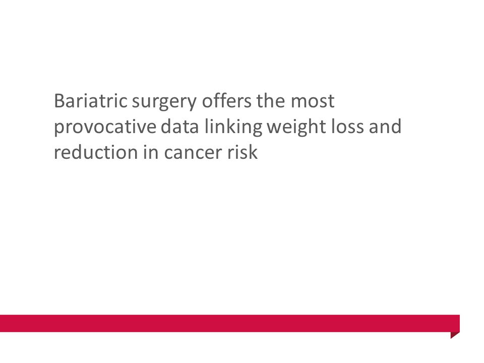 Bariatric surgery offers the most provocative data linking weight loss and reduction in cancer risk