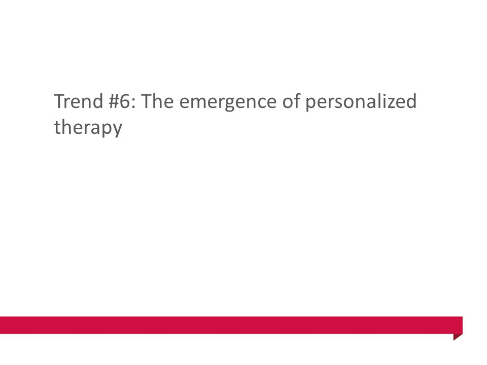 Trend #6: The emergence of personalized therapy