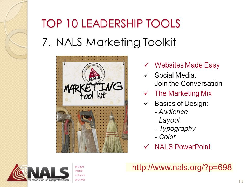 TOP 10 LEADERSHIP TOOLS 6.NALS Officer Training Toolkit http://www.nals.org/ p=309 Scroll down to President/President-elect (P/PE) Resources Remember the password is eulamae 15
