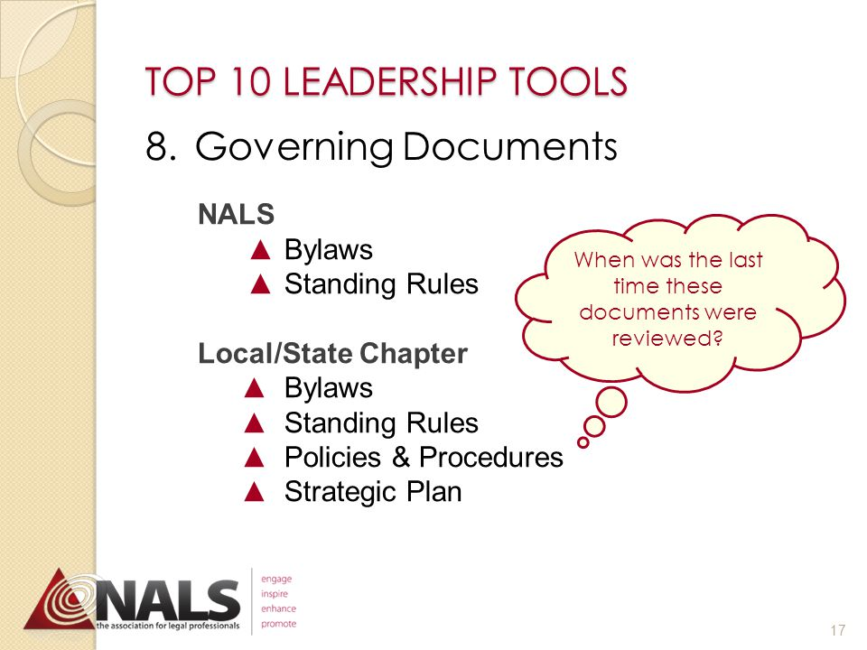 TOP 10 LEADERSHIP TOOLS 7.NALS Marketing Toolkit http://www.nals.org/ p=698 Websites Made Easy Social Media: Join the Conversation The Marketing Mix Basics of Design: - Audience - Layout - Typography - Color NALS PowerPoint 16