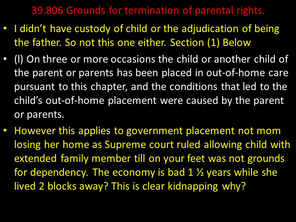 39.806 Grounds for termination of parental rights. I didn't have custody of child or the adjudication of being the father. So not this one either. Sec