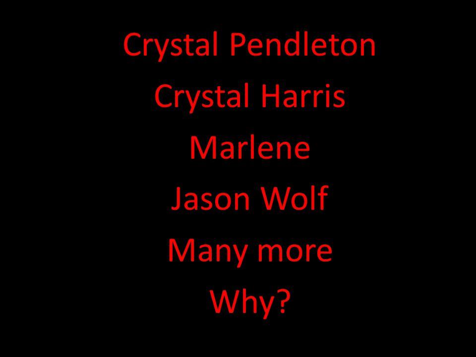 Crystal Pendleton Crystal Harris Marlene Jason Wolf Many more Why?