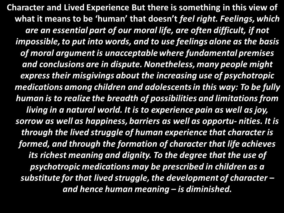 Character and Lived Experience But there is something in this view of what it means to be 'human' that doesn't feel right. Feelings, which are an esse