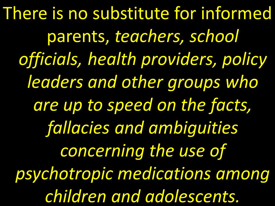 There is no substitute for informed parents, teachers, school officials, health providers, policy leaders and other groups who are up to speed on the