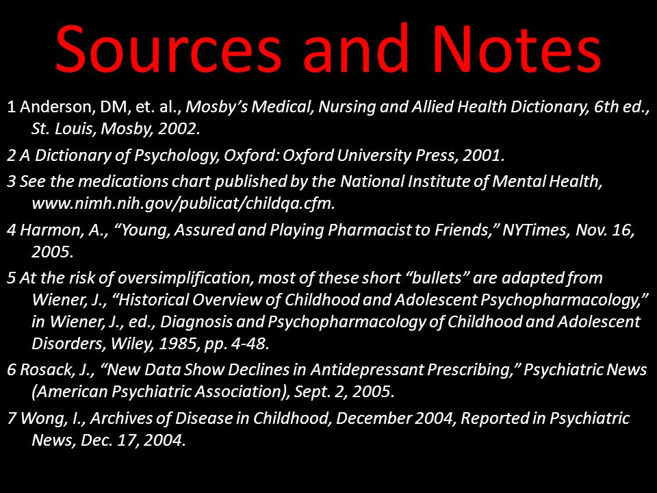 Sources and Notes 1 Anderson, DM, et. al., Mosby's Medical, Nursing and Allied Health Dictionary, 6th ed., St. Louis, Mosby, 2002. 2 A Dictionary of P