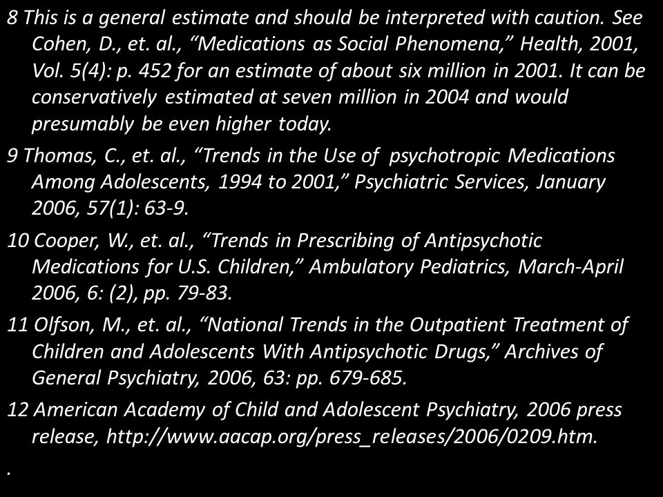 """8 This is a general estimate and should be interpreted with caution. See Cohen, D., et. al., """"Medications as Social Phenomena,"""" Health, 2001, Vol. 5(4"""