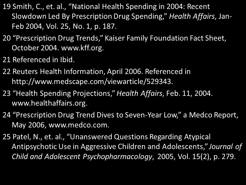 "19 Smith, C., et. al., ""National Health Spending in 2004: Recent Slowdown Led By Prescription Drug Spending,"" Health Affairs, Jan- Feb 2004, Vol. 25,"