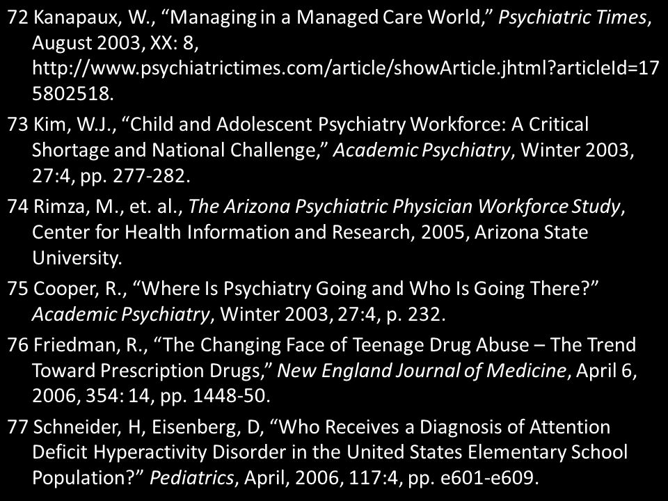 """72 Kanapaux, W., """"Managing in a Managed Care World,"""" Psychiatric Times, August 2003, XX: 8, http://www.psychiatrictimes.com/article/showArticle.jhtml?"""