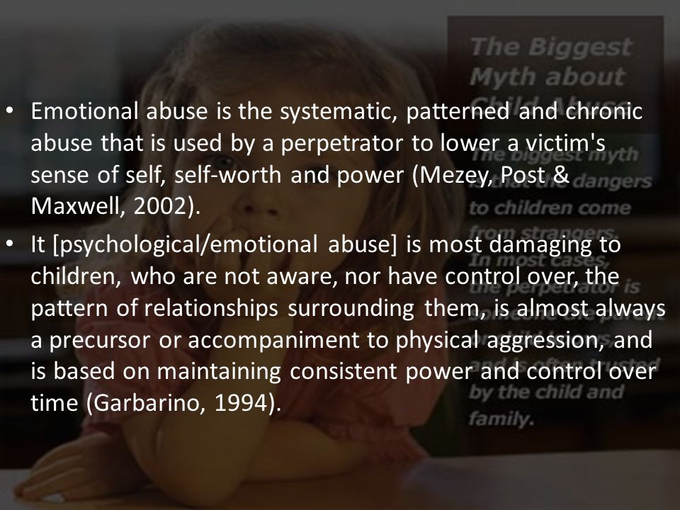 Emotional abuse is the systematic, patterned and chronic abuse that is used by a perpetrator to lower a victim's sense of self, self-worth and power (