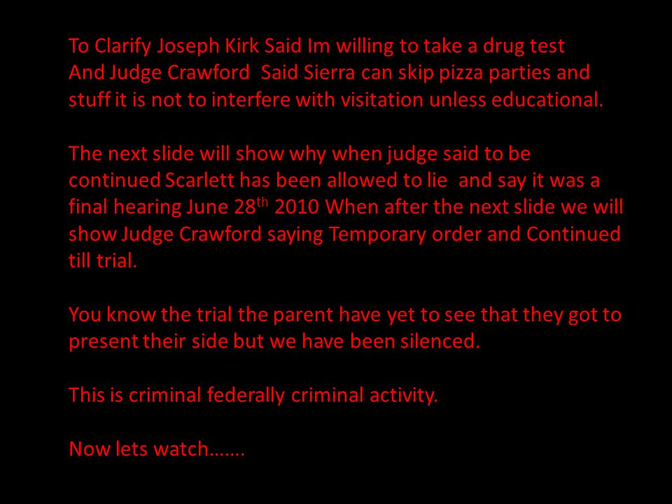 To Clarify Joseph Kirk Said Im willing to take a drug test And Judge Crawford Said Sierra can skip pizza parties and stuff it is not to interfere with