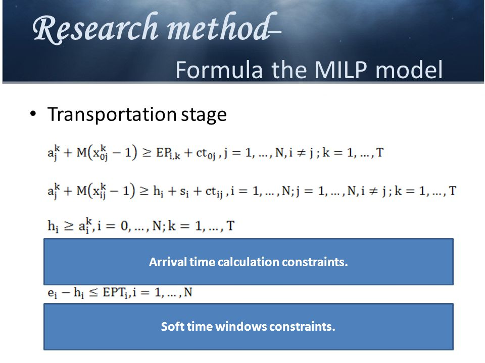 Research method – Formula the MILP model Transportation stage Arrival time calculation constraints. Soft time windows constraints.