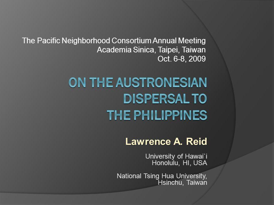 Lawrence A. Reid University of Hawai`i Honolulu, HI, USA National Tsing Hua University, Hsinchu, Taiwan The Pacific Neighborhood Consortium Annual Mee