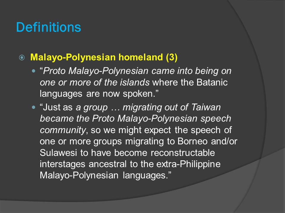 """Definitions  Malayo-Polynesian homeland (3) """"Proto Malayo-Polynesian came into being on one or more of the islands where the Batanic languages are no"""
