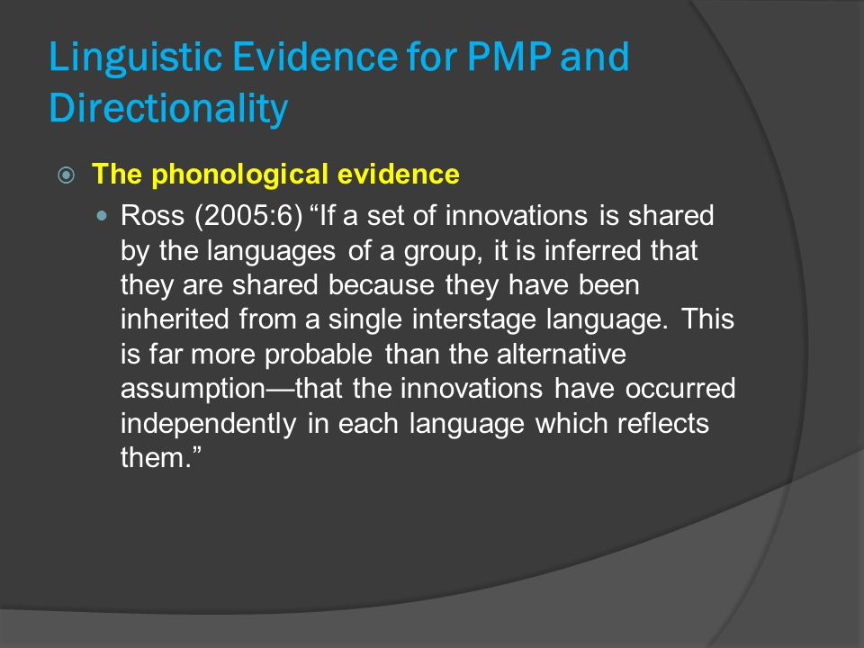 """Linguistic Evidence for PMP and Directionality  The phonological evidence Ross (2005:6) """"If a set of innovations is shared by the languages of a grou"""