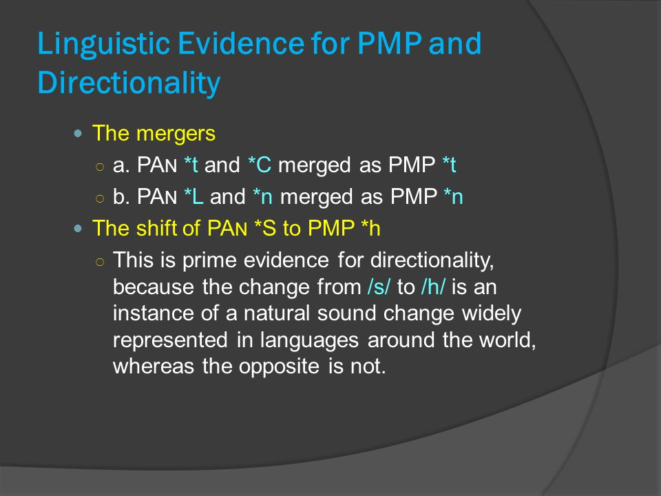 Linguistic Evidence for PMP and Directionality The mergers ○ a. PA N *t and *C merged as PMP *t ○ b. PA N *L and *n merged as PMP *n The shift of PA N