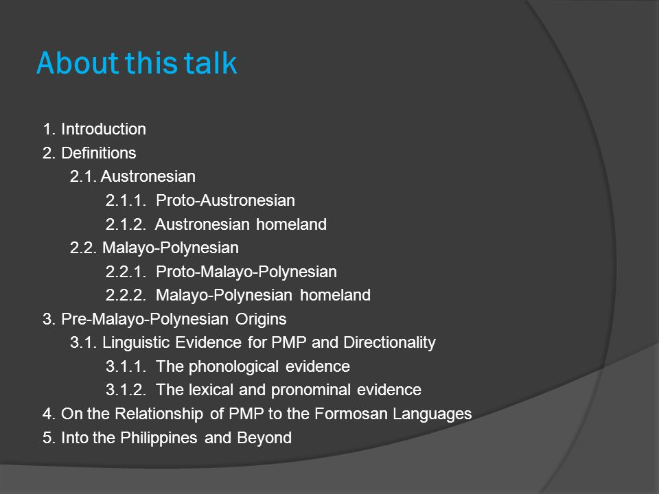 Definitions  Malayo-Polynesian homeland (4) How should one then refer to the language that was spoken by the more or less immediate ancestors of Proto Malayo-Polynesian speakers .