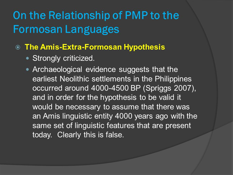 On the Relationship of PMP to the Formosan Languages  The Amis-Extra-Formosan Hypothesis Strongly criticized. Archaeological evidence suggests that t