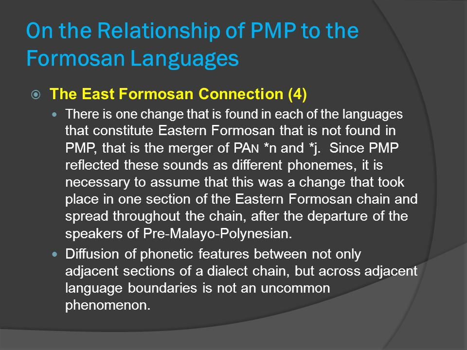On the Relationship of PMP to the Formosan Languages  The East Formosan Connection (4) There is one change that is found in each of the languages that constitute Eastern Formosan that is not found in PMP, that is the merger of PA N *n and *j.